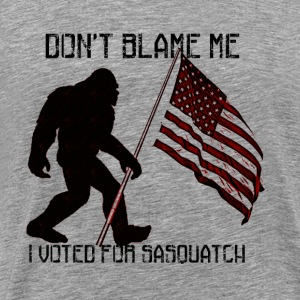 Don't Blame Me I Voted For Sasquatch T-Shirts - Men's Premium T-Shirt
