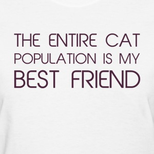 The Entire Cat Population Is My Best Friend Women's T-Shirts - Women's T-Shirt