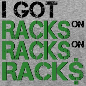 Racks on Racks on Racks  racks, hiphop, music, Rap - Men's Premium T-Shirt