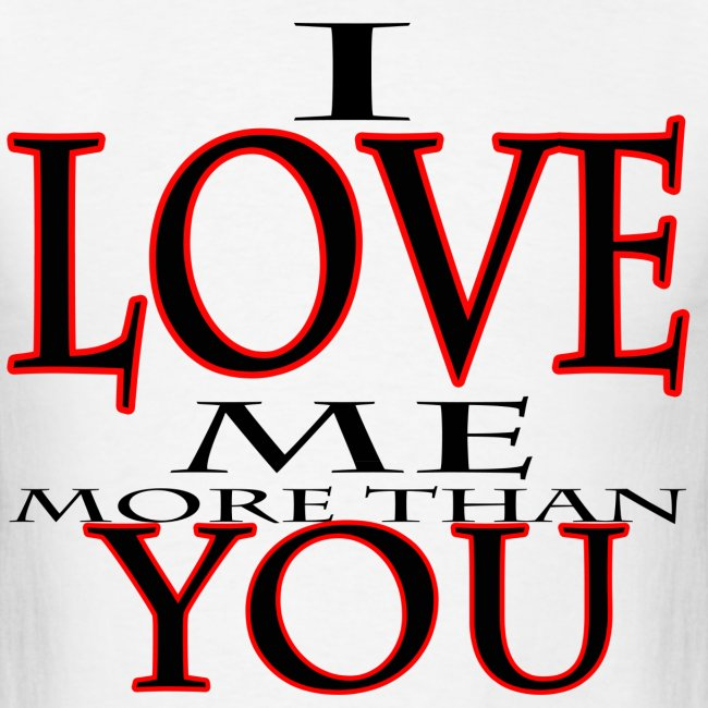 I Love me more than You