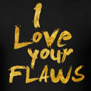 I Love Your Flaws (front) - Men's T-Shirt