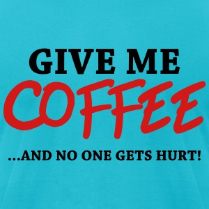 Give me coffee! …and no one gets hurt! T-Shirts - Men's T-Shirt by American Apparel