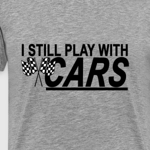 i_still_play_with_cars_tshirt - Men's Premium T-Shirt