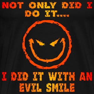 Not Only Did I Do It I Did It With An Evil Smile - Men's Premium T-Shirt