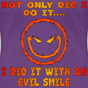 Not Only Did I Do It I Did It With An Evil Smile - Women's Premium T-Shirt