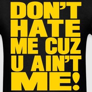 DON'T HATE ME CUZ U AIN'T ME T-Shirts - Men's T-Shirt