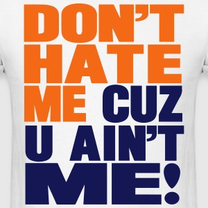 DON'T HATE ME CUZ U AIN'T ME - Men's T-Shirt