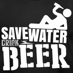 Save water Drink beer T-Shirts