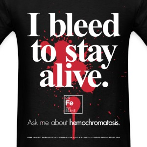 Hemochromatosis Awareness I Bleed T-Shirt T-Shirts - Men's T-Shirt