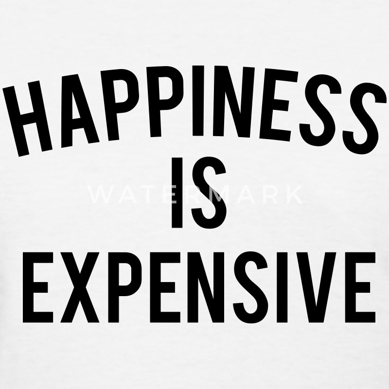 HAPPINESS IS EXPENSIVE Women's T-Shirts - Women's T-Shirt