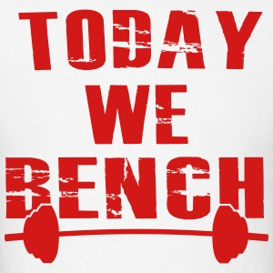 Today we BENCH! - Men's T-Shirt