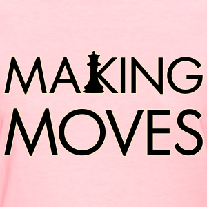MAKE MOVES QUEEN - Women's T-Shirt