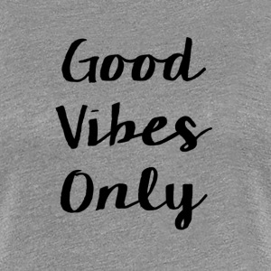 Good Vibes Only Women's T-Shirts - Women's Premium T-Shirt