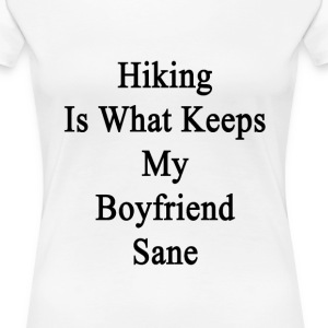 hiking_is_what_keeps_my_boyfriend_sane Women's T-Shirts - Women's Premium T-Shirt