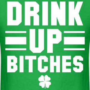 St. Patrick's Day Drink Up Bitches Shirt - Men's T-Shirt