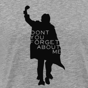 Don't You Forget About Me T-Shirts - Men's Premium T-Shirt