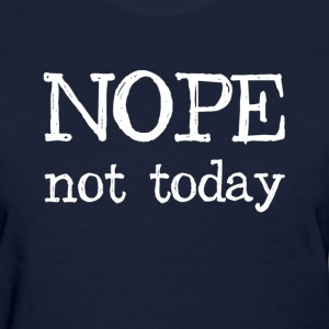 Nope Not Today Women's T-Shirts - Women's T-Shirt