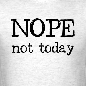 Nope Not Today T-Shirts - Men's T-Shirt