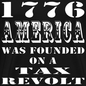 1776 America Was Founded On A Tax Revolt - Men's Premium T-Shirt