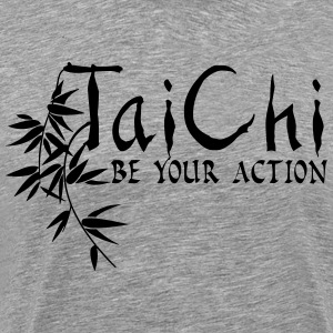 Tai Chi - Be Your Action T-Shirts - Men's Premium T-Shirt