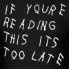 If You're Reading This It's Too Late Shirt T-Shirts - Men's T-Shirt