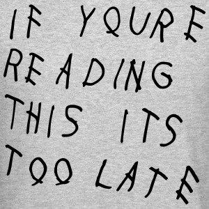 If You're Reading This It's Too Late Shirt Long Sleeve Shirts - Crewneck Sweatshirt
