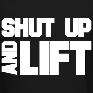 SHUT UP AND LIFT Long Sleeve Shirts - Crewneck Sweatshirt
