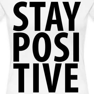 stay positive - Women's Premium T-Shirt