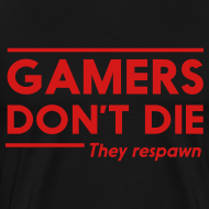 Design ~ Gamers Don't Die They Respawn T-Shirt