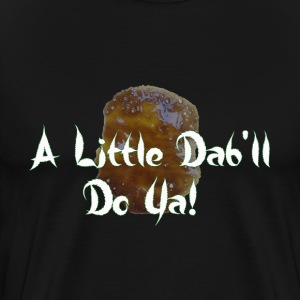 A little Dab will do ya T-Shirts - Men's Premium T-Shirt