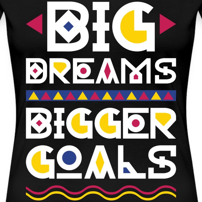 Big Dreams Bigger Goals