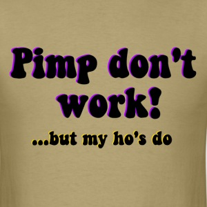 Pimp don't work ho's do T-Shirts - Men's T-Shirt