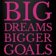 Design ~ Big Dreams BIGGER goals