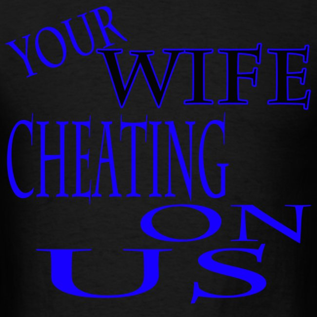 Your Wife Cheating on Us