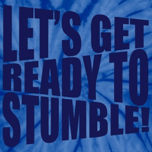let's get ready to stumble T-Shirts - Unisex Tie Dye T-Shirt