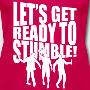 let's get ready to stumble Tanks - Women's Premium Tank Top