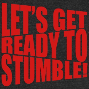 let's get ready to stumble T-Shirts - Unisex Tri-Blend T-Shirt by American Apparel