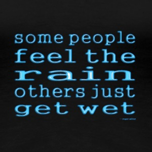 Some people feel the rain, others just get wet - Women's Premium T-Shirt