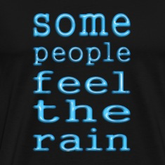 Some people feel the rain, others just get wet T-Shirts