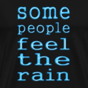 Some people feel the rain, others just get wet T-Shirts - Men's Premium T-Shirt