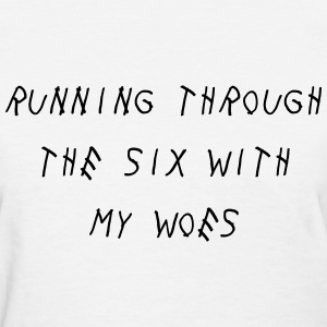 Running through the six with my woes Women's T-Shirts - Women's T-Shirt