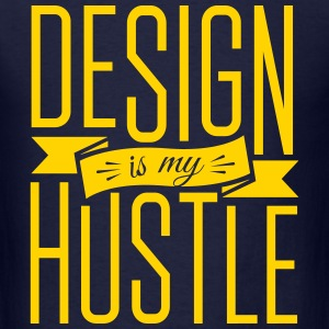 Design is my Hustle Tshirt - Men's T-Shirt