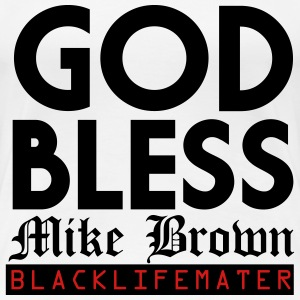 God Bless Mike Brown, #blacklivemater T-Shirts - Women's Premium T-Shirt