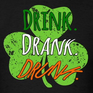 Drink Drank Drunk St Patricks Day - Men's T-Shirt
