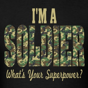 I'm A Soldier What's Your Superpower? - Men's T-Shirt