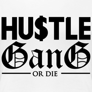 Hustle Gang Or Die T-Shirts - Women's Premium T-Shirt