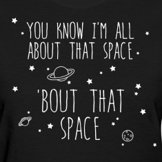 All About That Space, 'bout That Space Women's T-Shirts