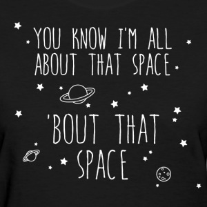 All About That Space, 'bout That Space Women's T-Shirts - Women's T-Shirt