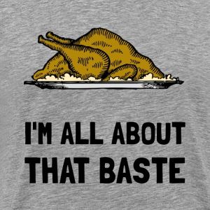 All About That Baste - Men's Premium T-Shirt