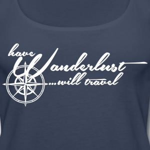 Have Wanderlust... will travel Tanks - Women's Premium Tank Top